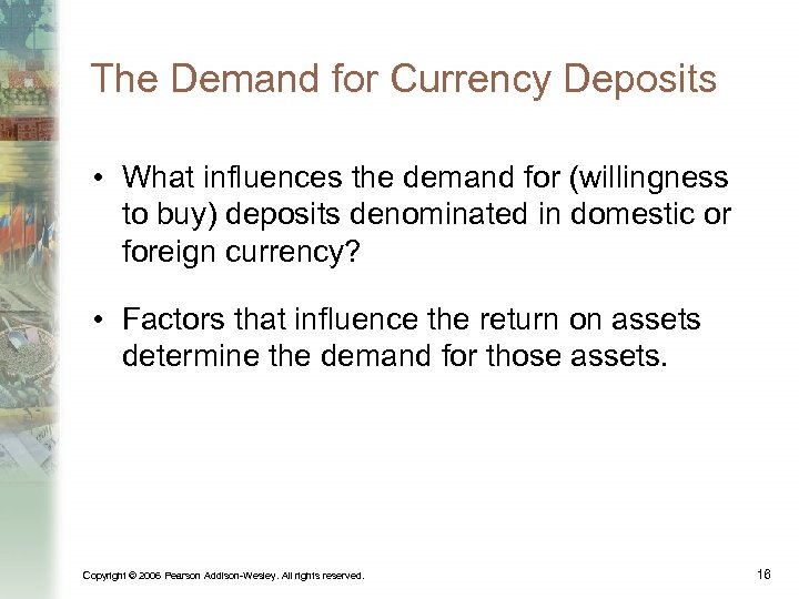 The Demand for Currency Deposits • What influences the demand for (willingness to buy)