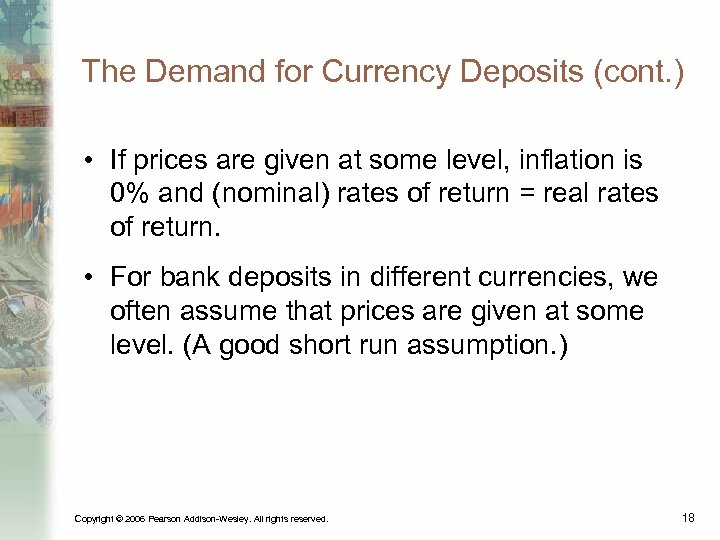 The Demand for Currency Deposits (cont. ) • If prices are given at some