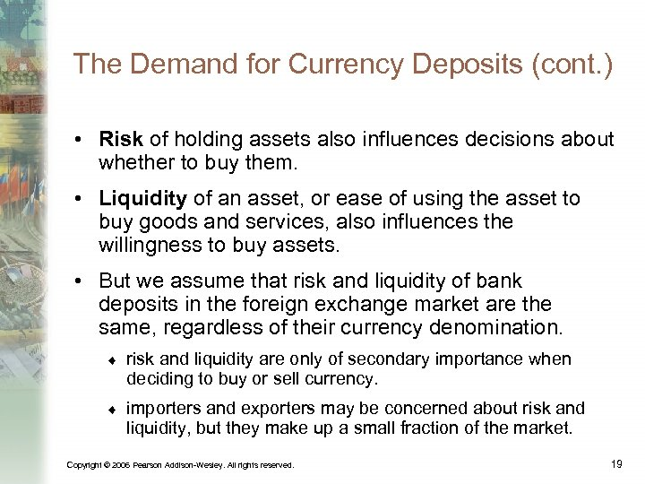 The Demand for Currency Deposits (cont. ) • Risk of holding assets also influences