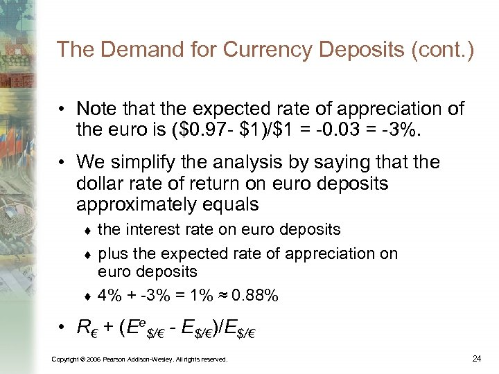 The Demand for Currency Deposits (cont. ) • Note that the expected rate of