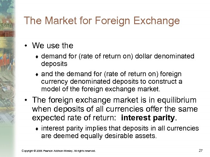 The Market for Foreign Exchange • We use the demand for (rate of return