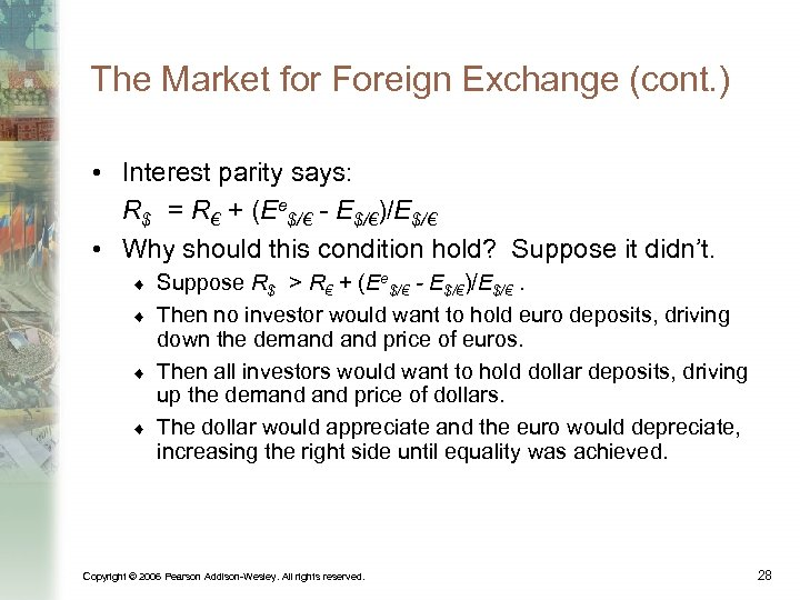 The Market for Foreign Exchange (cont. ) • Interest parity says: R$ = R€
