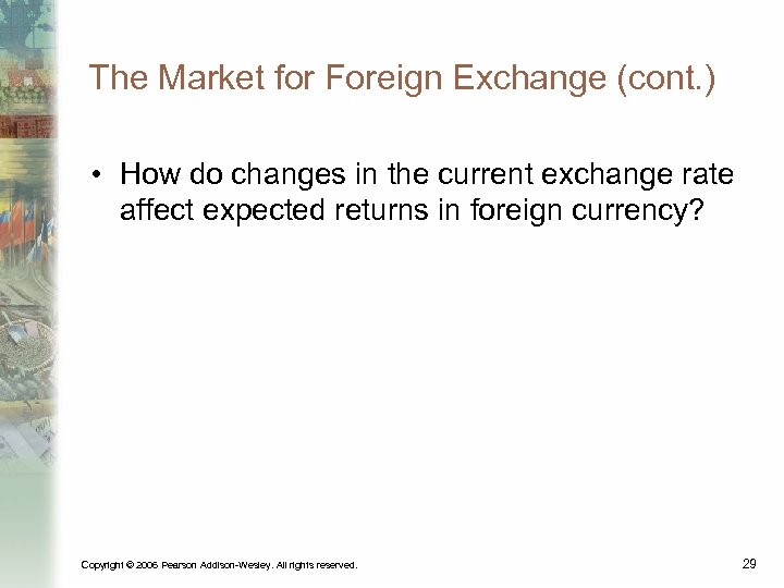 The Market for Foreign Exchange (cont. ) • How do changes in the current