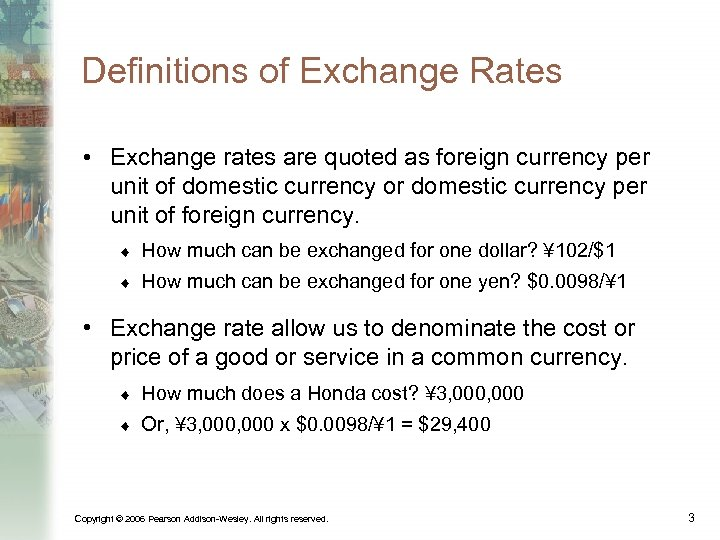 Definitions of Exchange Rates • Exchange rates are quoted as foreign currency per unit