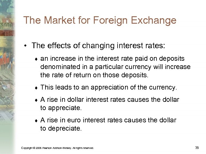 The Market for Foreign Exchange • The effects of changing interest rates: ¨ an