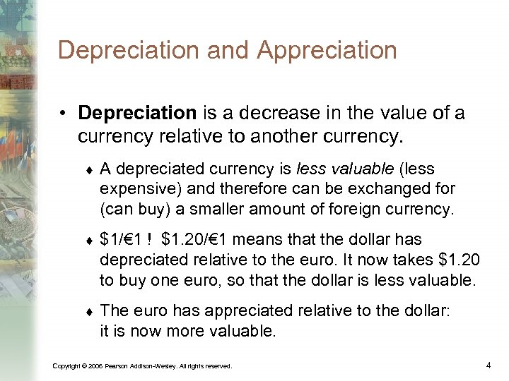 Depreciation and Appreciation • Depreciation is a decrease in the value of a currency