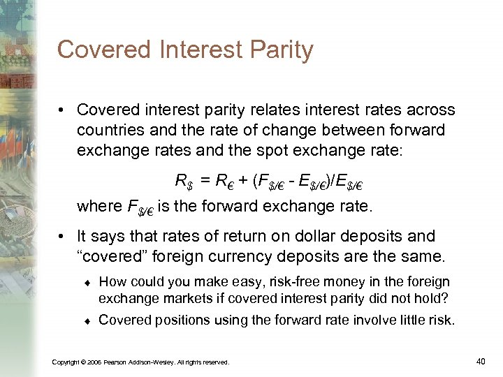 Covered Interest Parity • Covered interest parity relates interest rates across countries and the
