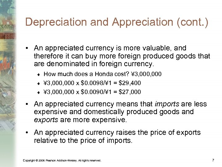 Depreciation and Appreciation (cont. ) • An appreciated currency is more valuable, and therefore