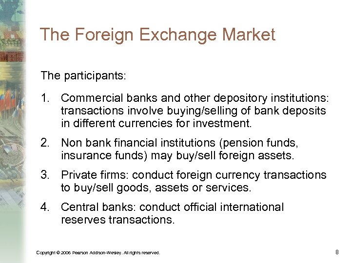 The Foreign Exchange Market The participants: 1. Commercial banks and other depository institutions: transactions