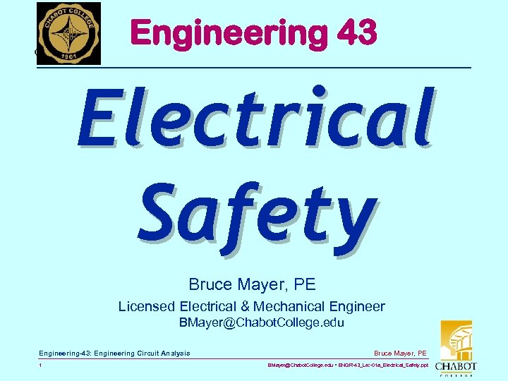 Engineering 43 Electrical Safety Bruce Mayer, PE Licensed Electrical & Mechanical Engineer BMayer@Chabot. College.