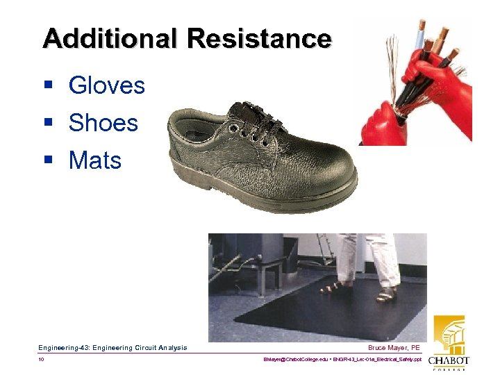 Additional Resistance § Gloves § Shoes § Mats Engineering-43: Engineering Circuit Analysis 10 Bruce