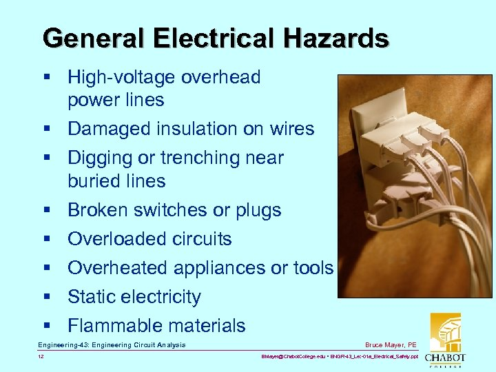 General Electrical Hazards § High-voltage overhead power lines § Damaged insulation on wires §