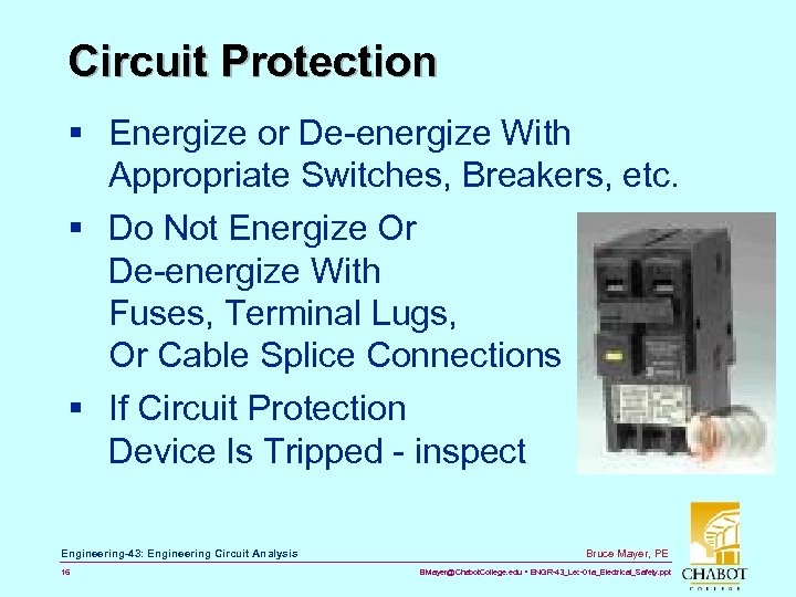 Circuit Protection § Energize or De-energize With Appropriate Switches, Breakers, etc. § Do Not