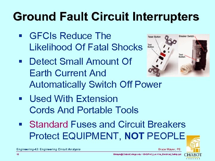 Ground Fault Circuit Interrupters § GFCIs Reduce The Likelihood Of Fatal Shocks § Detect