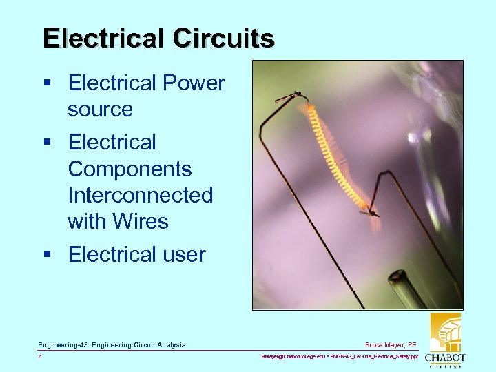 Electrical Circuits § Electrical Power source § Electrical Components Interconnected with Wires § Electrical