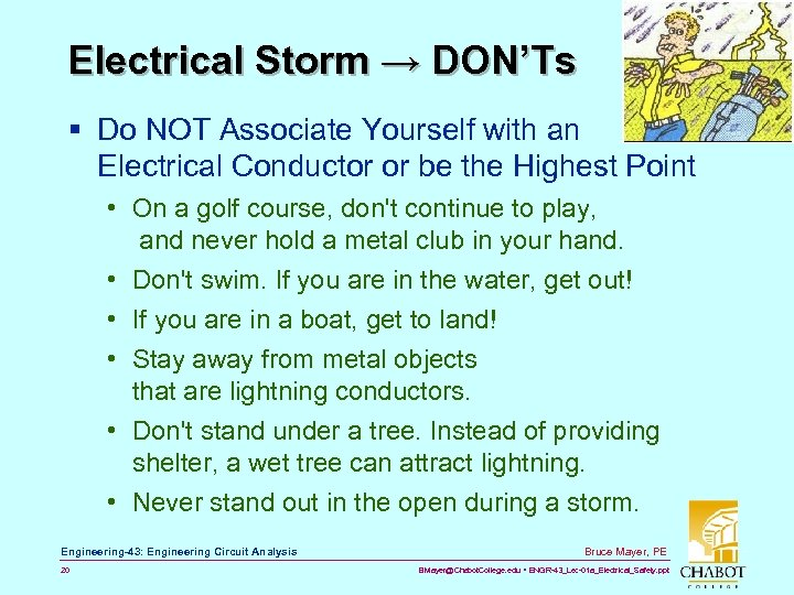 Electrical Storm → DON'Ts § Do NOT Associate Yourself with an Electrical Conductor or