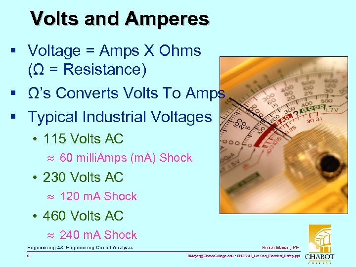 Volts and Amperes § Voltage = Amps X Ohms (Ω = Resistance) § Ω's