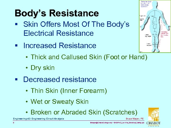 Body's Resistance § Skin Offers Most Of The Body's Electrical Resistance § Increased Resistance