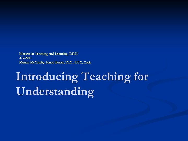 Masters in Teaching and Learning, DKIT 4 -3 -2011 Marian Mc. Carthy, Ionad Bairre,