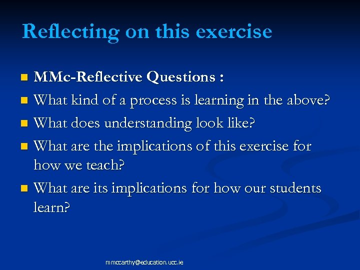 Reflecting on this exercise MMc-Reflective Questions : n What kind of a process is