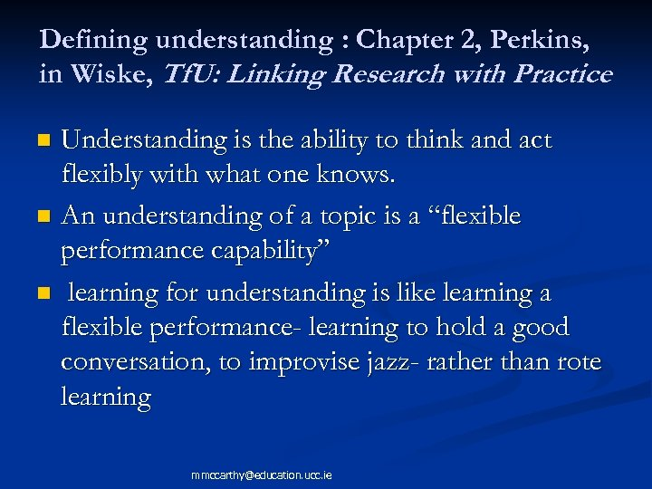 Defining understanding : Chapter 2, Perkins, in Wiske, Tf. U: Linking Research with Practice