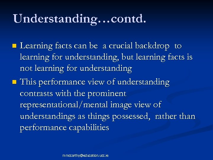 Understanding…contd. Learning facts can be a crucial backdrop to learning for understanding, but learning