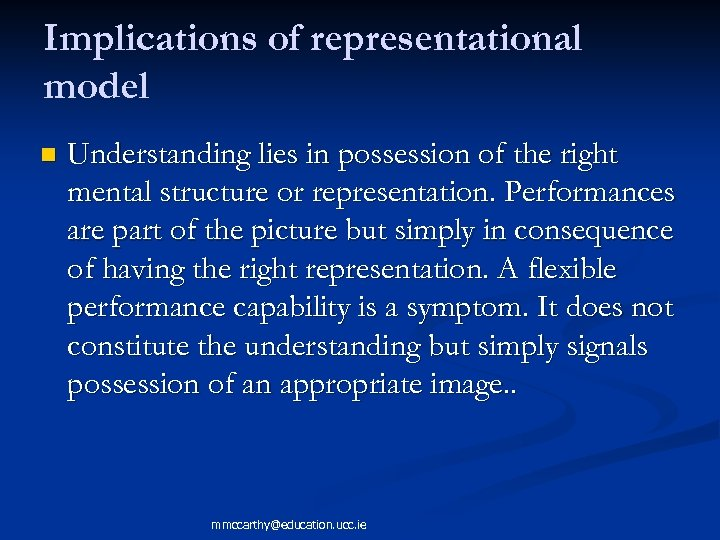 Implications of representational model n Understanding lies in possession of the right mental structure