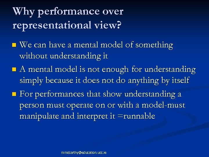 Why performance over representational view? We can have a mental model of something without