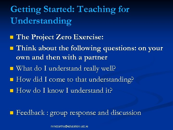 Getting Started: Teaching for Understanding The Project Zero Exercise: n Think about the following