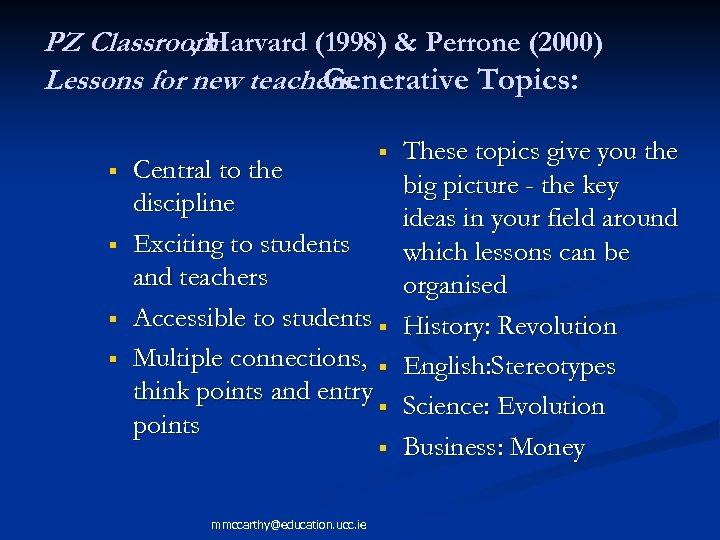 PZ Classroom , Harvard (1998) & Perrone (2000) Lessons for new teachers: Generative Topics: