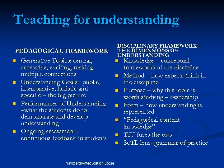 Teaching for understanding PEDAGOGICAL FRAMEWORK n Generative Topics: central, accessible, exciting, making multiple connections