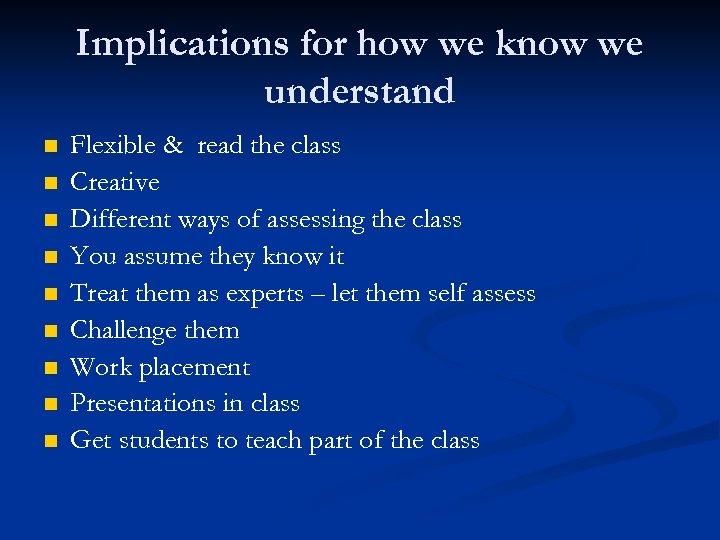 Implications for how we know we understand n n n n n Flexible &