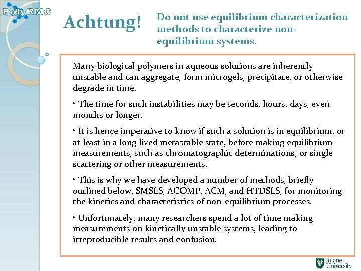 Achtung! Do not use equilibrium characterization methods to characterize nonequilibrium systems. Many biological polymers