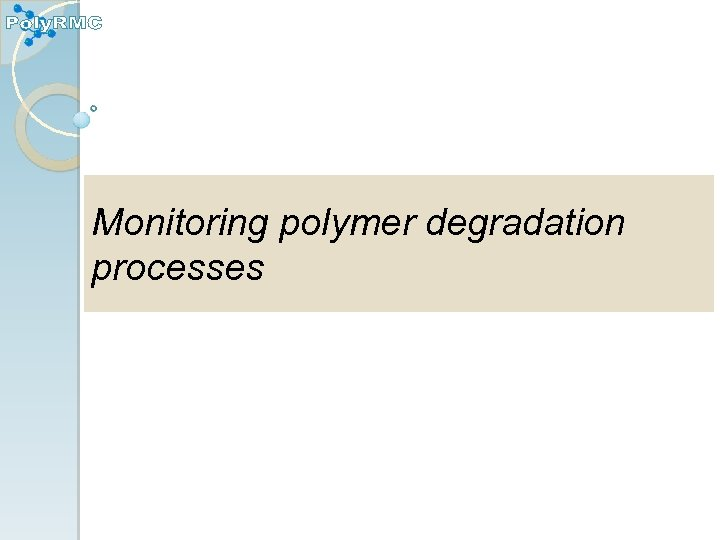 Monitoring polymer degradation processes