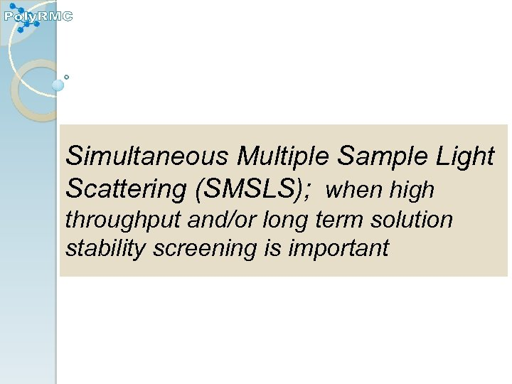 Simultaneous Multiple Sample Light Scattering (SMSLS); when high throughput and/or long term solution stability
