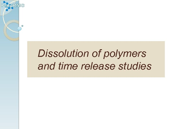 Dissolution of polymers and time release studies