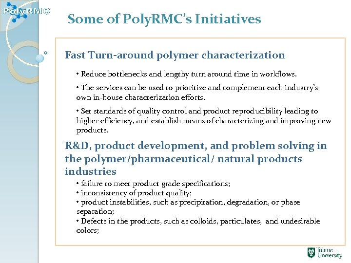 Some of Poly. RMC's Initiatives Fast Turn-around polymer characterization • Reduce bottlenecks and lengthy