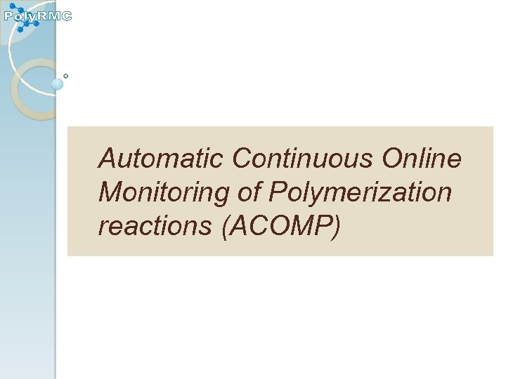 Automatic Continuous Online Monitoring of Polymerization reactions (ACOMP)