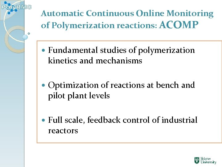 Automatic Continuous Online Monitoring of Polymerization reactions: ACOMP Fundamental studies of polymerization kinetics and