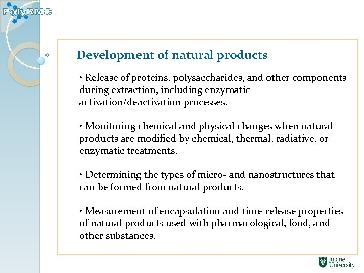 Development of natural products • Release of proteins, polysaccharides, and other components during extraction,