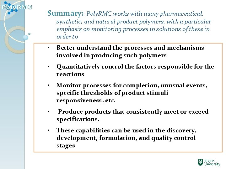 Summary: Poly. RMC works with many pharmaceutical, synthetic, and natural product polymers, with a