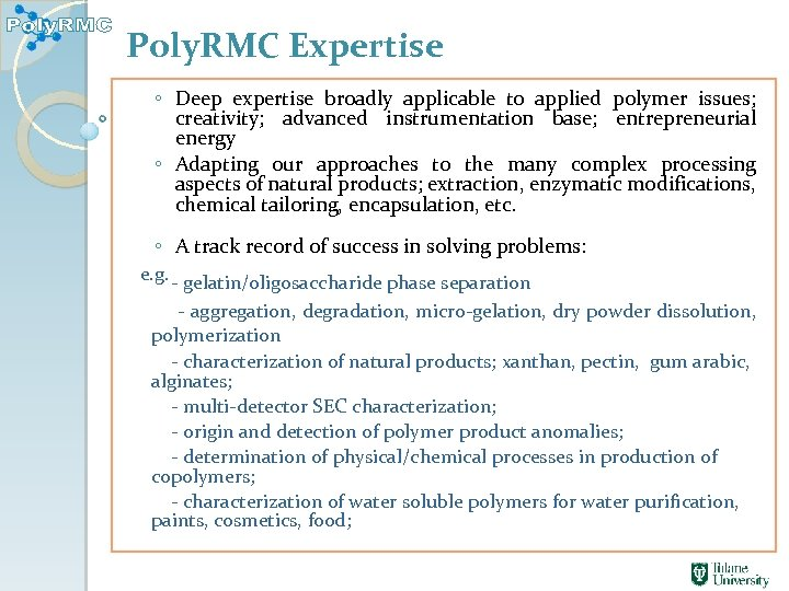 Poly. RMC Expertise ◦ Deep expertise broadly applicable to applied polymer issues; creativity; advanced