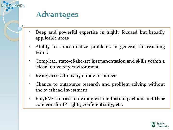 Advantages • Deep and powerful expertise in highly focused but broadly applicable areas •