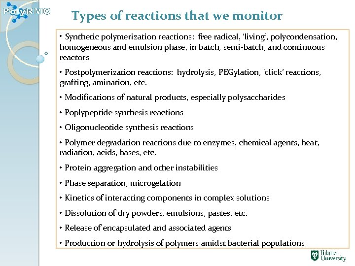 Types of reactions that we monitor • Synthetic polymerization reactions: free radical, 'living', polycondensation,