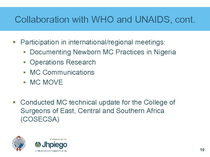 Collaboration with WHO and UNAIDS, cont. § Participation in international/regional meetings: § Documenting Newborn