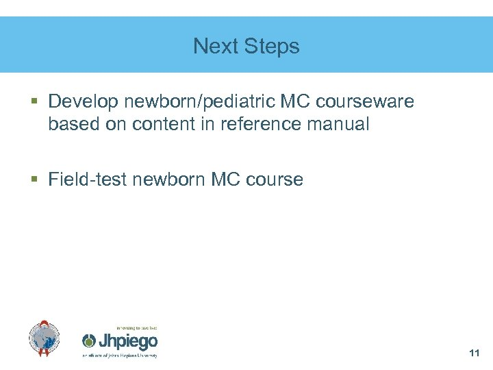 Next Steps § Develop newborn/pediatric MC courseware based on content in reference manual §