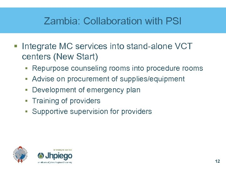 Zambia: Collaboration with PSI § Integrate MC services into stand-alone VCT centers (New Start)