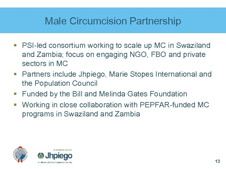 Male Circumcision Partnership § PSI-led consortium working to scale up MC in Swaziland Zambia;