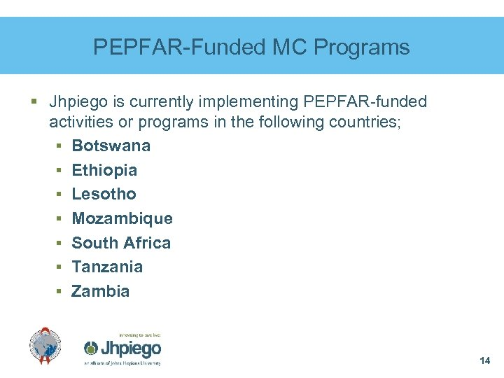 PEPFAR-Funded MC Programs § Jhpiego is currently implementing PEPFAR-funded activities or programs in the