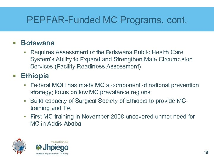 PEPFAR-Funded MC Programs, cont. § Botswana § Requires Assessment of the Botswana Public Health